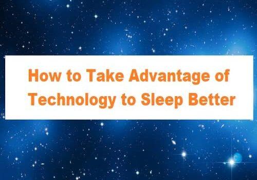 Advantage of Technology to Sleep Better