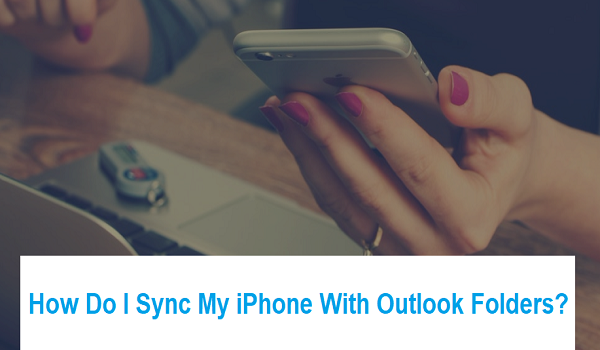 Sync My iPhone With Outlook Folders