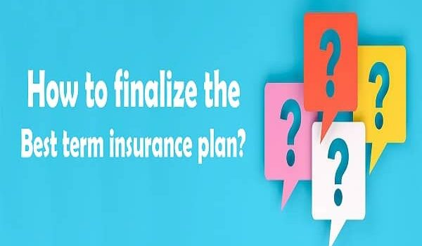 How to finalize the best term insurance plan