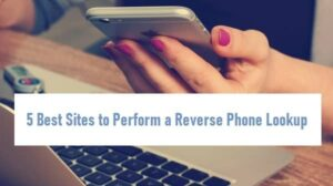 5 Best Sites to Perform a Reverse Phone Lookup
