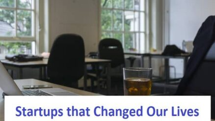 Startups that Changed Our Lives